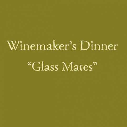 """Winemaker's Dinner """"Glass Mates"""""""
